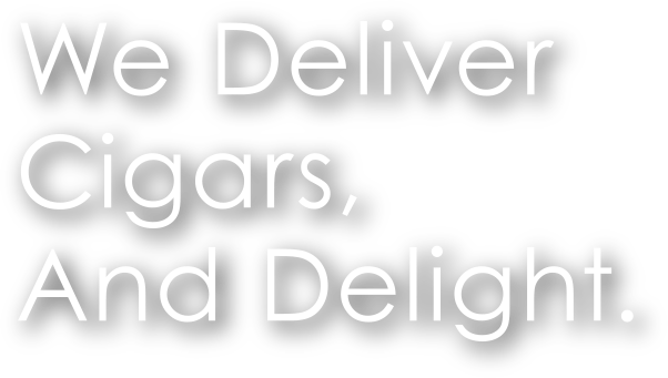 We Deliver Cigars, And Delight.